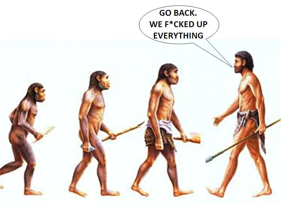 Human Evolution - Go back, we fucked everything up